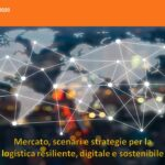 Mercato, scenari e strategie per la logistica resiliente, digitale e sostenibile