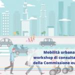 Mobilità urbana: in arrivo cinque workshop di consultazione organizzati dalla Direzione Generale della Mobilità e dei Trasporti della Commissione europea