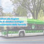 Mobilità sostenibile, dal PNRR 860 milioni alle Regioni per l'acquisto di autobus ecologici e per il potenziamento delle ferrovie regionali