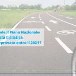 Mobilità sostenibile, entro il 2021 l'approvazione del Piano Nazionale della Mobilità Ciclistica. Ecco cosa prevede