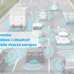 Guida autonoma: ancora scarsa la fiducia da parte dei cittadini europei, ma intanto si avviano le prime sperimentazioni su strada